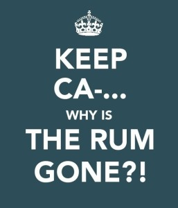 Keep Ca- Why is the Rum Gone