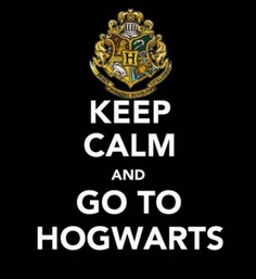 Keep Calm and Go to Hogwarts