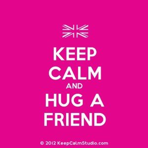 Keep Calm and Hug a Friend